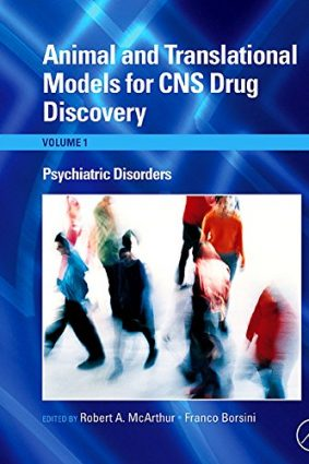 Animal and Translational Models for CNS Drug Discovery: Psychiatric Disorders: 1 ISBN: 9780123738561