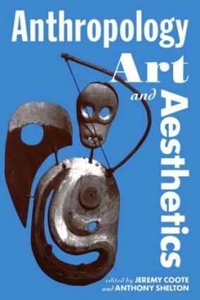 Anthropology  Art  and Aesthetics (Oxford Studies in Social and Cultural Anthropology) ISBN: 9780198279457