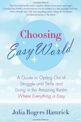 Choosing Easy World: A Guide to Opting Out of Struggle and Strife and Living in the Amazing Realm Where Everything is Easy ISBN: 9780312623630