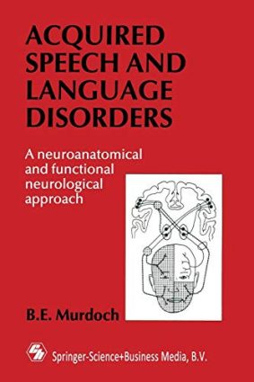Acquired Speech and Language Disorders: A Neuroanatomical and Functional Neurological Approach ISBN: 9780412334405