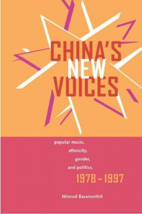 China's New Voices: Popular Music  Ethnicity  Gender  and Politics  1978-1997 (Royal History of England) ISBN: 9780520234505