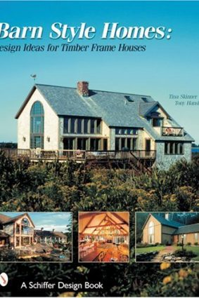 Barn-style Homes: Design Ideas for Timber Frame Houses (Schiffer Book for Collectors) ISBN: 9780764313196
