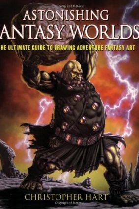 Astonishing Fantasy Worlds: The Ultimate Guide to Drawing Adventure Fantasy Art ISBN: 9780823014729