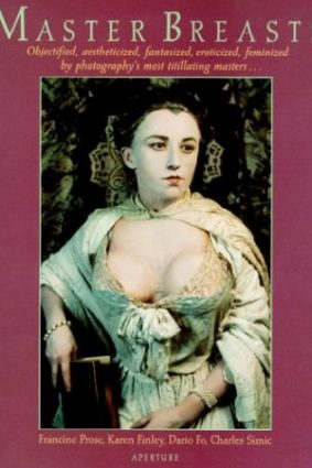 Master Breasts: Objectified  Aestheticized  Fantasized  Eroticized  Feminized by Photography's Most Titillating Masters … ISBN: 9780893818036