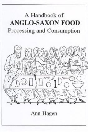 A Handbook of Anglo-Saxon Food: Processing and Consumption ISBN: 9780951620984