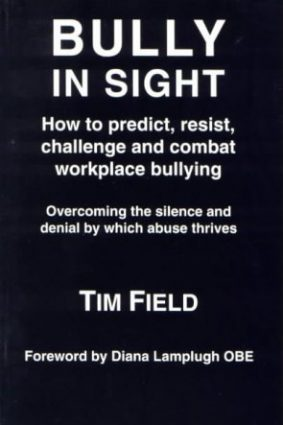 Bully in Sight: How to Predict  Resist  Challenge and Combat Workplace Bullying – Overcoming the Silence and Denial by Which Abuse Thrives ISBN: 9780952912101