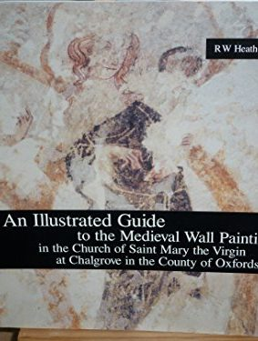 An Illustrated Guide to the Medieval Wall Paintings in the Church of Saint Mary the Virgin at Chalgrove in the County of Oxfordshire ISBN: 9780954468101