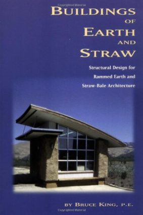 Buildings of Earth and Straw: Structural Design for Rammed Earth and Straw Bale Architecture ISBN: 9780964471818