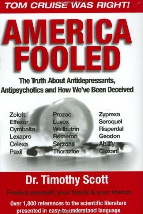 America Fooled: The Truth About Antidepressants Antipsychotics And How We've Been Deceived ISBN: 9780977307500