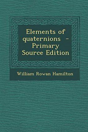 Elements of quaternions ISBN: 9781295697137