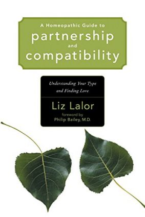 A Homeopathic Guide to Partnership and Compatibility: Understanding Your Type and Finding Love ISBN: 9781556435287
