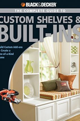 Black & Decker Complete Guide to Shelves and Built-ins: Build Custom Add-ons to Create a One-of-a-kind Home (Black & Decker Complete Guide) ISBN: 9781589233034