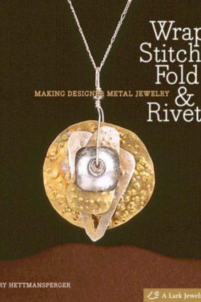 Wrap Stitch Fold & Rivet: Making Designer Metal Jewelry (Lark Jewelry Book) (Lark Jewelry Books) ISBN: 9781600591259