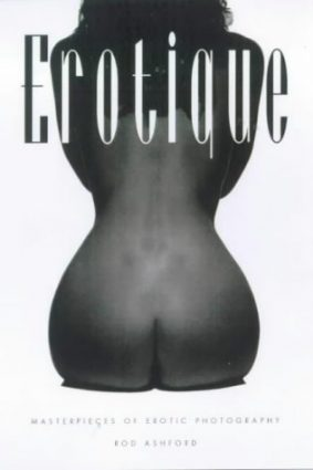 Erotique: Masterpieces of Erotic Photography ISBN: 9781842222102
