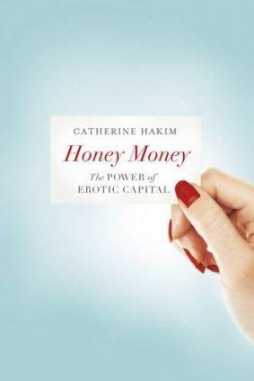 Honey Money: The Power of Erotic Capital ISBN: 9781846144196