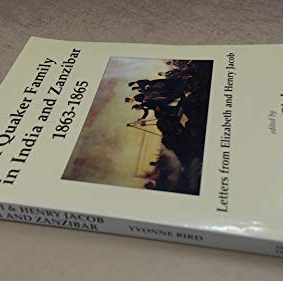 A Quaker Family in India and Zanzibar 1863-1865: Letters from Henry and Elizabeth Jacob ISBN: 9781850722564