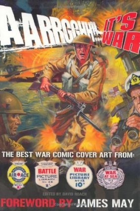 """Aarrgghh!! It's War: The Best War Comic Cover Art from """"War""""  """"Battle""""  """"Air Ace"""" and """"War at Sea"""" Picture Libraries ISBN: 9781853756337"""