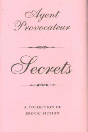 Agent Provocateur – Secrets: A collection of Erotic Fiction ISBN: 9781862057203