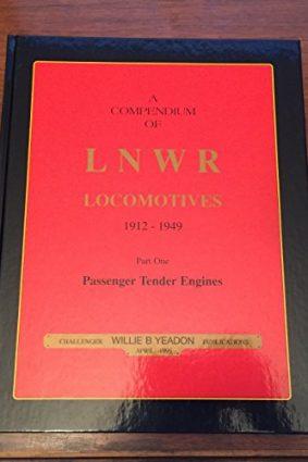 A Compendium of LNWR Locomotives  1912-1949. Part One. Passenger Tender Engines.: Passenger Part 1 ISBN: 9781899624362
