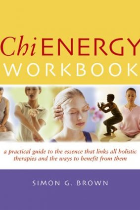 Chi Energy Workbook: A Practical Guide to the Essence That Links All Holistic Therapies and the Ways to Benefit from Them ISBN: 9781903258675