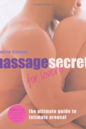 Massage Secrets for Lovers: The Ultimate Guide to Intimate Arousal ISBN: 9781903845875