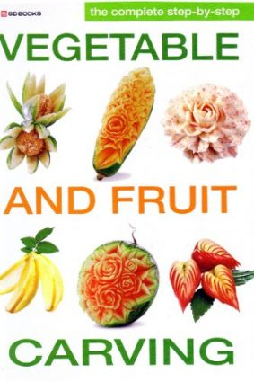 Complete Step by Step Vegetable and Fruit Carving ISBN: 9789747162608