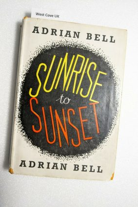Sunrise to Sunset by Adrian Bell First Edition ISBN: