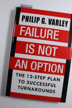 Failure Is Not An Option: The 12-Step Plan to Successful Turnarounds ISBN: 9781885331373