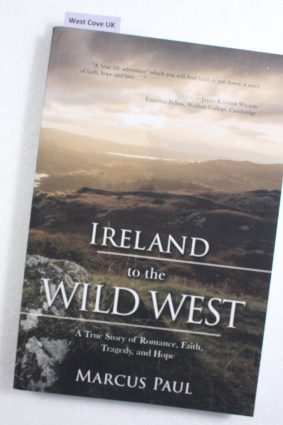 Ireland to the Wild West: A True Story of Romance Faith Tragedy and Hope ISBN: 9781620209592
