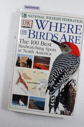 Where the Birds are: The 100 Best Birdwatching Spots in North America ISBN: 9780789471697