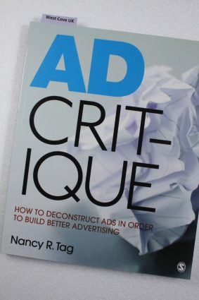 Ad Critique: How to Deconstruct Ads in Order to Build Better Advertising ISBN: 9781412980531