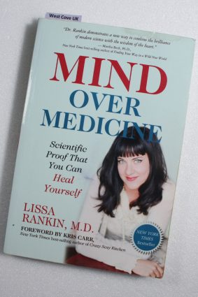 Mind Over Medicine: Scientific Proof That You Can Heal Yourself by Rankin Lissa ISBN: 9781401939991