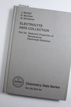 Data Collection Dielectric properties of nonaqueous electrolyte solutions Pt2 Vol. XII. ISBN: 1