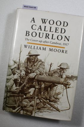 A Wood Called Bourlon: Cover-up After Cambrai 1917 by Moore William ISBN: 9780850524826