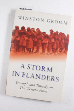 A Storm in Flanders : Triumph and Tragedy on the Western Front by Groom Winston ISBN: 9780304366569