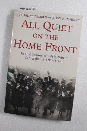All Quiet on the Home Front: An Oral History of Life in Britain During the First World War ISBN: 9780755311897