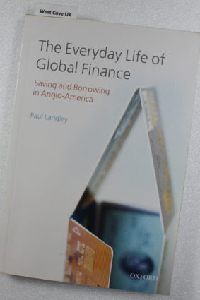 The Everyday Life of Global Finance: Saving and Borrowing in Anglo-America by Langley Paul ISBN: 9780199573967