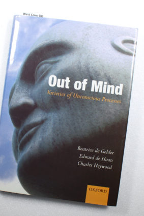 Out of Mind: Varieties of Unconscious Processes by Gelder Beatrice De; Haan Edward H. F. De; Heywood Charles A. ISBN: 9780198506300