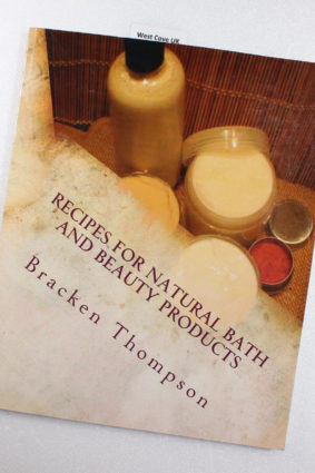 Recipes for Natural Bath and Beauty Products: over 100 easy plant-based recipes by Thompson Bracken ISBN: 9781495232435