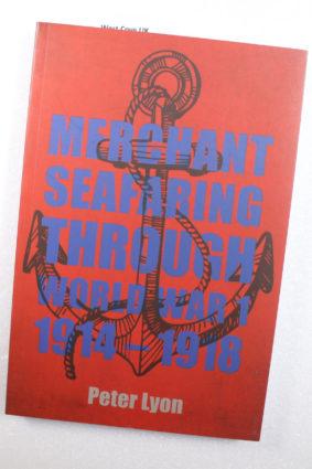 Merchant Seafaring Through World War 1 1914-1918 by Lyon Peter ISBN: 9781910878415