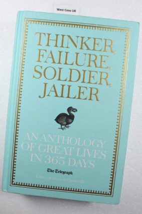 Thinker Failure Soldier Jailer: An Anthology of Great Lives in 365 Days – The Telegraph (Telegraph Books) ISBN: 9781781310274
