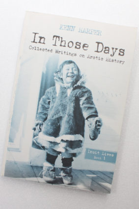 In Those Days: Inuit Lives (In Those Days: Collected Writings on Arctic History 1) by Harper Kenn ISBN: 9781927095584