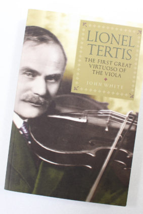 Lionel Tertis: The First Great Virtuoso of the Viola by White John ISBN: 9781843837909