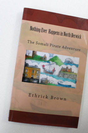 Nothing Ever Happens In North Berwick: The Somali Pirate Adventure by Brown Ethrick ISBN: 9781477568620