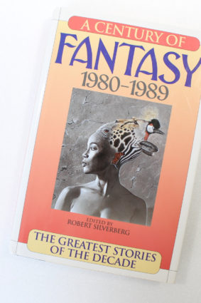A Century of Fantasy 1980-1989 by Robert Silverberg ISBN: 9781567311563