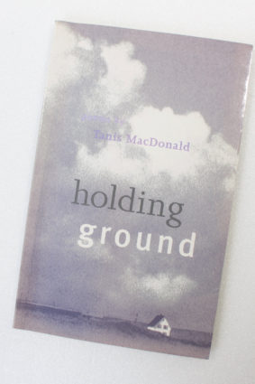 Holding Ground by Macdonald Tanis ISBN: 9780969963967