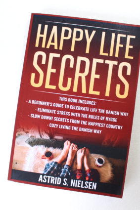Happy Life Secrets: A Beginner's Guide To Celebrate Life The Danish Way by Nielsen Astrid S. ISBN: 9781548754976