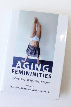 Aging Femininities: Troubling Representations by Josephine Dolan ISBN: 9781443838832