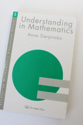 Understanding in Mathematics (Studies in Mathematics Education) by Sierpinska Anna ISBN: 9780750705684
