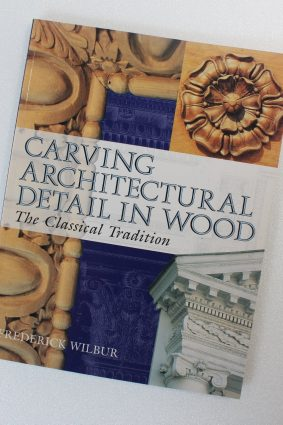 Carving Architectural Detail in Wood: The Classical Tradition by Wilbur Frederick ISBN: 9781861081582